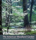 The American Woodland Garden: Capturing the Spirit of the Deciduous Forest (Hardcover)