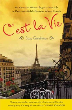 C'est La Vie: An American Woman Begins a New Life in Paris and - Voila! - Becomes Almost French (Paperback)