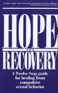 Hope and Recovery: A Twelve Step Guide for Healing from Compulsive Sexual Behavior (Paperback)