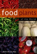 Food Plants Of The World: An Illustrated Guide (Hardcover)