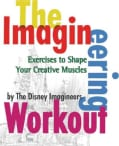 The Imagineering Workout: Excercises To Shape Your Creative Muscles (Paperback)