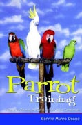 Parrot Training: A Guide to Taming and Gentling Your Avian Companion (Paperback)