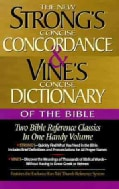 The New Strong's Concise Concordance and Vine's Concise Dictionary of the Bible: Two Bible Reference Classics In ... (Hardcover)
