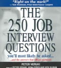 The 250 Job Interview Questions You'll Most Likely Be Asked...: And The Answers That Will Get You Hired! (CD-Audio)