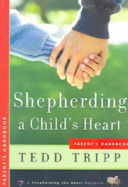 Shepherding a Child's Heart: Parent's Handbook (Paperback)