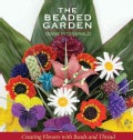 The Beaded Garden: Creating Flowers With Beads And Thread (Paperback)