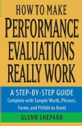 How To Make Performance Evaluations Really Work: A Step-by-step Guide Complete With Sample Words, Phrases, Forms,... (Paperback)