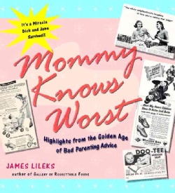 Mommy Knows Worst: Highlights From The Golden Age Of Bad Parenting Advice (Paperback)