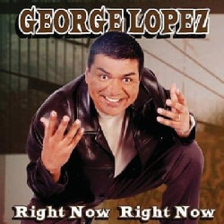George Lopez - Right Now Right Now