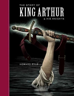 The Story Of King Arthur And His Knights: Unabridged (Hardcover)