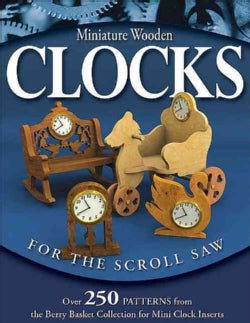 Miniature Wooden Clocks For The Scroll Saw: Over 250 Patterns From The Berry Basket Collection For Mini Clock Ins... (Paperback)