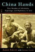 China Hands: Nine Decades Of Adventure, Espionage, And Diplomacy In Asia (Paperback)