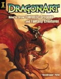 Dragonart: How to Draw Fantastic Dragons and Fantasy Creatures (Paperback)