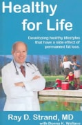 Healthy For Life: Developing Healthy Lifestyles That Have The Side-effect Of Permanent Weight Loss (Paperback)