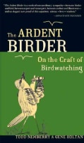 The Ardent Birder: On the Craft of Birdwatching (Paperback)