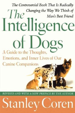 The Intelligence of Dogs: A Guide to the Thoughts, Emotions, And Inner Lives of Our Canine Companions (Paperback)