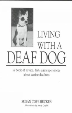 Living With a Deaf Dog: A Book of Advice, Facts and Experiences About Canine Deafness (Paperback)