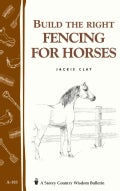 Build the Right Fencing for Horses: Storey Country Wisdom Bulletin A-193 (Paperback)