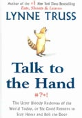 Talk to the Hand: The Utter Bloody Rudeness of the World Today, Or, Six Good Reasons to Stay Home And Bolt the Door (Hardcover)