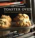 The Gourmet Toaster Oven: Simple And Sophisticated Meals for the Busy Cook (Paperback)