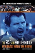 The Rise And Self-Destruction Of The Greatest Football Team In History: The Chicago Bears And Super Bowl XX (Hardcover)