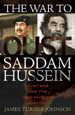 The War to Oust Saddam Hussein: Just War and the New Face of conflict (Hardcover)