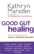 Good Gut Healing: The No-Nonsense Guide To Bowel & Digestive Disorders (Paperback)