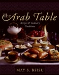 The Arab Table: Recipes And Culinary Traditions (Hardcover)