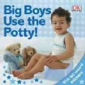 Big Boys Use the Potty! (Board book)