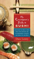 The Connoisseur's Guide to Sushi: Everything You Need to Know About Sushi Varieties And Accompaniments, Etiquette... (Paperback)