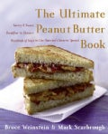 The Ultimate Peanut Butter Book: Savory And Sweet, Breakfast To Dessert, Hundreds Of Ways To Use America's Favori... (Paperback)