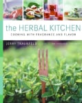 The Herbal Kitchen: Cooking With Fragrance And Flavor (Hardcover)