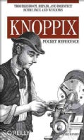 Knoppix: Pocket Reference, Troubleshoot, Repair, And Disinfect Both Linux And Windows (Paperback)