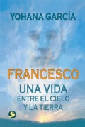 Francesco: Una Vida Entre El Cielo Y La Tierra / A Life Between Heaven and Earth (Paperback)