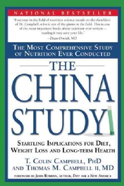 The China Study: The Most Comprehensive Study of Nutrition Ever Conducted And the Startling Implications for Diet... (Paperback)