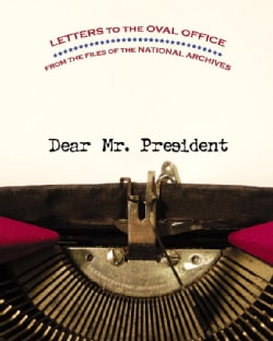 Dear Mr. President: Letters to the Oval Office from the Files of the National Archives (Hardcover)
