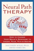 Neural Path Therapy: How to Change Your Brain's Response to Anger, Fear, Pain & Desire (Paperback)