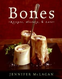 Bones: Recipes, History, And Lore (Hardcover)