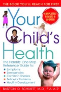 Your Child's Health: The Parents' One-Stop Reference Guide To: Symptoms, Emergencies, Common Illnesses, Behavior ... (Paperback)
