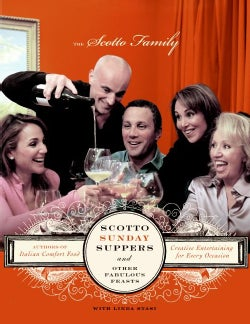 Scotto Sunday Suppers And Other Fabulous Feasts: Creative Entertaining For Every Occasion (Hardcover)