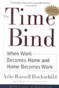 The Time Bind: When Work Becomes Home and Home Becomes Work (Paperback)