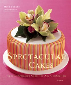 Spectacular Cakes: Special Occasion Cakes for Any Celebration (Hardcover)