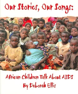 Our Stories, Our Songs: African Children Talk About AIDS (Hardcover)