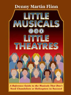 Little Musicals for Little Theatres: A Reference Guide to the Musicals that don't Need Chandeliers or Helicopters... (Paperback)