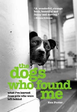The Dogs Who Found Me: What I've Learned From Pets Who Were Left Behind (Paperback)