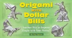 Origami With Dollar Bills: Another Way To Impress People With Your Money! (Hardcover)