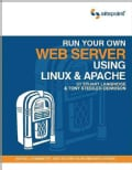 Run Your Own Web Server Using Linux and Apache (Paperback)