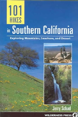 101 Hikes in Southern California: Exploring Mountains, Seashore and Desert (Paperback)