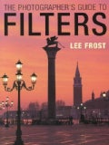 The Photographer's Guide to Filters (Paperback)