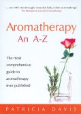 Aromatherapy An A-Z: The Most Comprehensive Guide To Aromatherapy Ever Published (Paperback)